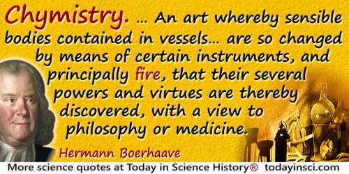 Hermann Boerhaave quote: Chymistry. … An art whereby sensible bodies contained in vessels … are so changed, by means of certain