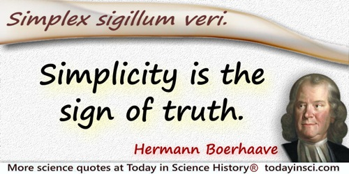 Hermann Boerhaave quote: Simplex sigillum veri. Simplicity is the sign of truth.