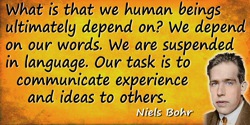 Niels Bohr quote: What is that we human beings ultimately depend on? We depend on our words. We are suspended in language.