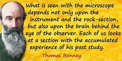 Thomas George Bonney quote: What is seen with the microscope depends not only upon the instrument and the rock-section, but also