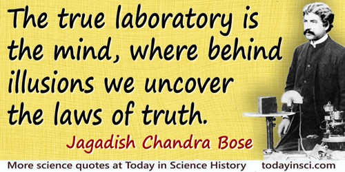 Jagadish Chandra Bose quote: The true laboratory is the mind, where behind illusions we uncover the laws of truth.