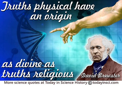 "David Brewster quote ""Truths physical have an origin as divine as truths religious."""