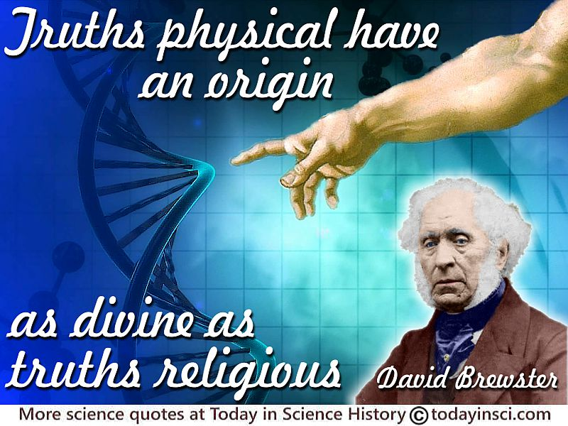 "David Brewster Quote ""Truths Physical Have An Origin As"