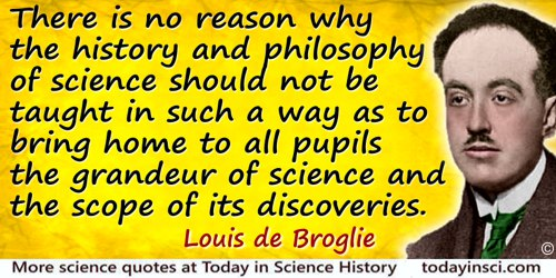 Louis-Victor de Broglie quote: There is no reason why the history and philosophy of science should not be taught in such a way a
