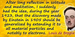 Louis-Victor de Broglie quote: After long reflection in solitude and meditation, I suddenly had the idea, during the year 1923,