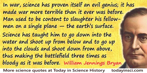 William Jennings Bryan quote: In war, science has proven itself an evil genius; it has made war more terrible than it ever was b