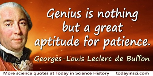Georges-Louis Leclerc de Buffon quote: Genius is nothing but a great aptitude for patience.