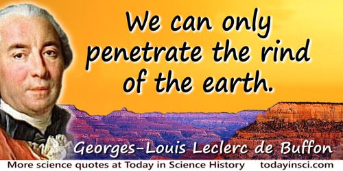Georges-Louis Leclerc de Buffon quote: We can only penetrate the rind of the earth.
