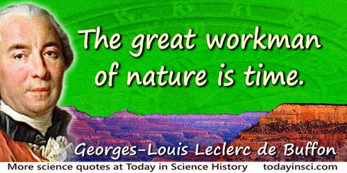 Georges-Louis Leclerc de Buffon quote: The great workman of nature is time.