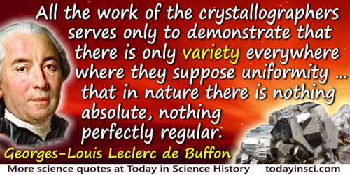 Georges-Louis Leclerc de Buffon quote: All the work of the crystallographers serves only to demonstrate that there is only varie