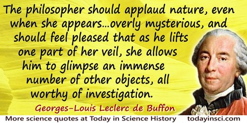 Georges-Louis Leclerc de Buffon quote: Far from becoming discouraged, the philosopher should applaud nature, even when she appea