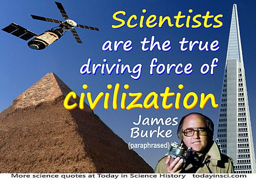 James Burke quote Scientists are the true driving force of civilization