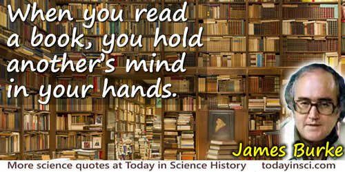 James Burke quote: When you read a book, you hold another's mind in your hands