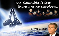 George W Bush quote �The Columbia is lost; there are no survivors� on Space Shuttle Columbia Logo and astronauts background