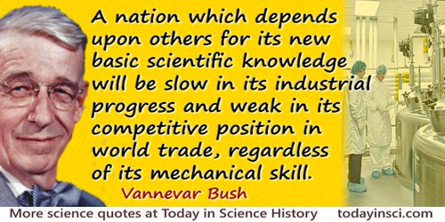 Vannevar Bush quote: A nation which depends upon others for its new basic scientific knowledge will be slow in its industrial pr