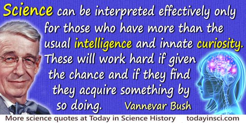 Vannevar Bush quote: Science can be interpreted effectively only for those who have more than the usual intelligence and innate