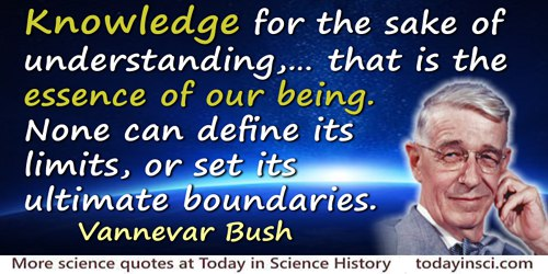 Vannevar Bush quote: Knowledge for the sake of understanding, not merely to prevail, that is the essence of our being. None can