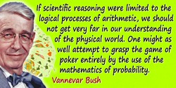 Vannevar Bush quote: If scientific reasoning were limited to the logical processes of arithmetic, we should not get very far in