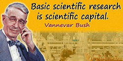 Vannevar Bush quote: Basic scientific research is scientific capital.