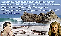 Lord Byron Quote: Newton declared himself �like a youth Picking up shells by the great ocean�Truth.�