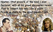 "Lord Byron Quote: Newton declared himself ""like a youth Picking up shells by the great ocean—Truth."""