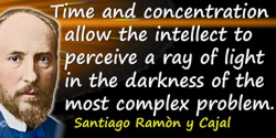 Santiago Ramón y Cajal quote: If a photographic plate under the center of a lens focused on the heavens is exposed for hours, it