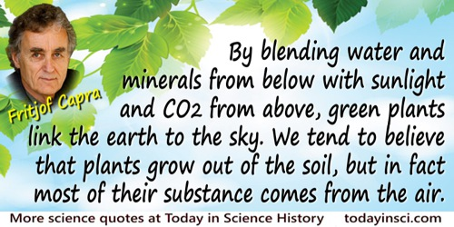 Fritjof Capra quote: By blending water and minerals from below with sunlight and CO2 from above, green plants link the earth to