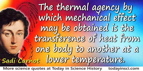 Sadi Carnot quote: The thermal agency by which mechanical effect may be obtained is the transference of heat from one body to an