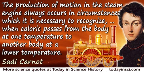 Sadi Carnot quote: The production of motion in the steam engine always occurs in circumstances which it is necessary to recogniz