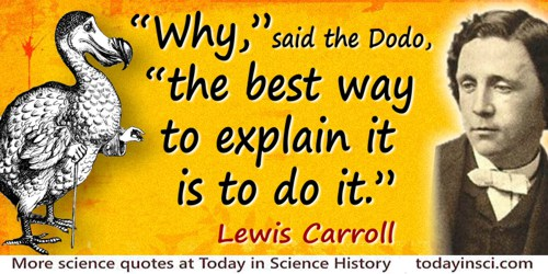 "Lewis Carroll quote: ""Why,"" said the Dodo, ""the best way to explain it is to do it."""
