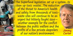 Jimmy Carter quote: The Superfund legislation set up a system of insurance premiums collected from the chemical industry to clea