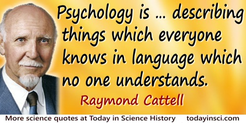 Raymond Cattell quote Psychology is�in language which no one understands