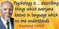 Raymond Cattell quote Psychology is…in language which no one understands