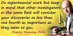 Charles Manning Child quote: Do experimental work but keep in mind that other investigators in the same field will consider your