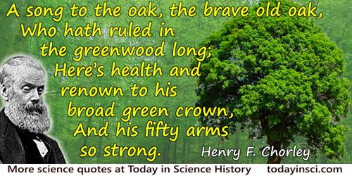 Henry F. Chorley quote: A song to the oak, the brave old oak,Who hath ruled in the greenwood long;