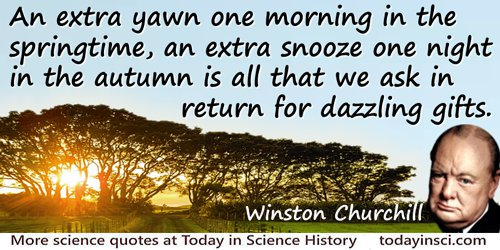 Winston Churchill quote: An extra yawn one morning in the springtime, an extra snooze one night in the autumn is all that we ask