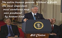 President Clinton at podium + Quote �We are here to celebrate�entire human genome�most wondrous map ever produced by human kind�
