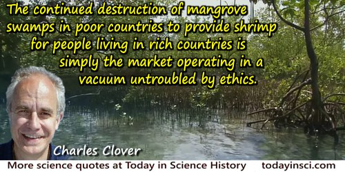 Charles Clover quote: The continued destruction of mangrove swamps in poor countries to provide shrimp for people living in rich