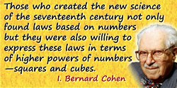 I. Bernard Cohen quote: The ancients knew a few … numerical laws…. But prior to the Scientific Revolution, the goal of science