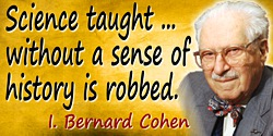 I. Bernard Cohen quote Science taught without history
