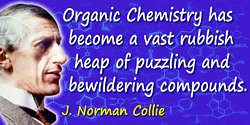 J. Norman Collie quote: Organic Chemistry has become a vast rubbish heap of puzzling and bewildering compounds.