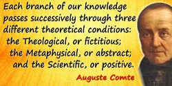 Auguste Comte quote: The law is this: that each of our leading conceptions—each branch of our knowledge