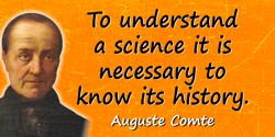 Auguste Comte quote: To understand a science it is necessary to know its history.