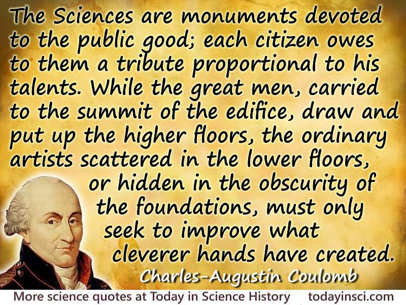 Charles-Augustin de Coulomb quote The sciences are monuments