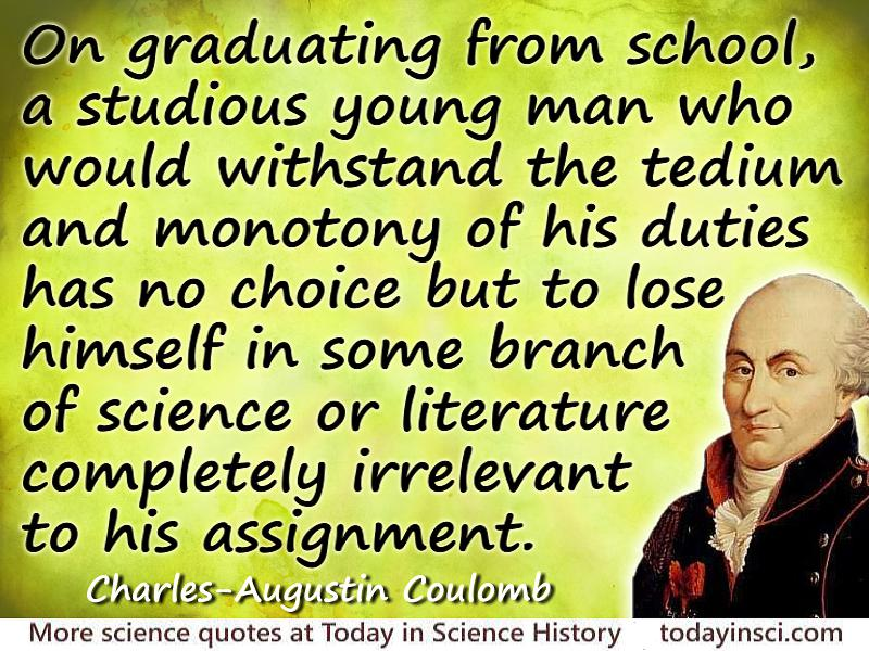 Charles-Augustin de Coulomb quote Withstand the tedium and monotony of his duties