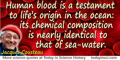 Jacques-Yves Cousteau quote: Human blood is a testament to life's origin in the ocean: its chemical composition is nearly identi