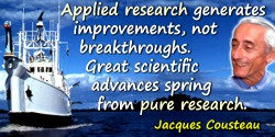 Jacques-Yves Cousteau quote: Applied research generates improvements, not breakthroughs. Great scientific advances spring from p