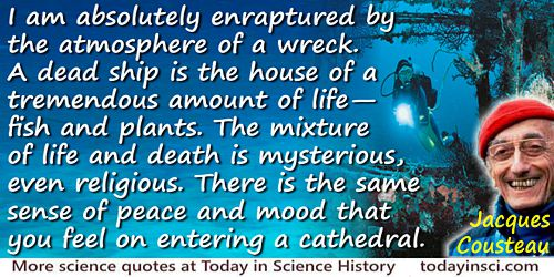 Jacques-Yves Cousteau quote Enraptured by the atmosphere of a wreck