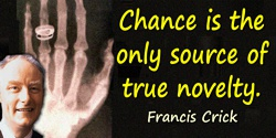 Francis Crick quote: Chance is the only source of true novelty.