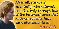 Marie Curie quote: After all, science is essentially international, and it is only through lack of the historical sense that nat